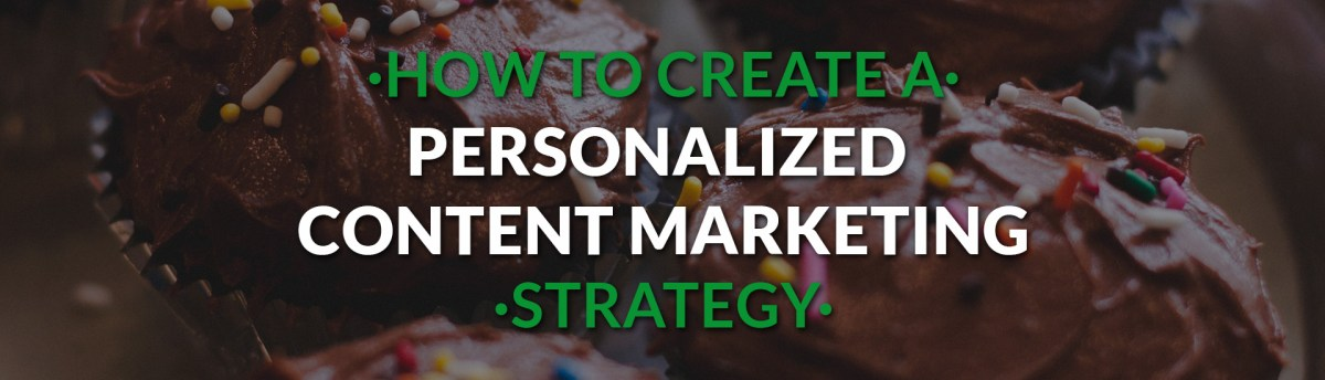 Learn how to create a personalized content marketing strategy