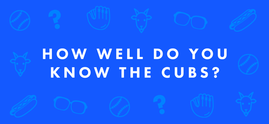 How Well Do You Know The Cubs
