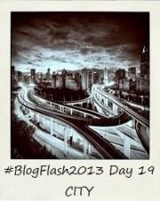 #BlogFlash2013 (March): Day 19 - City