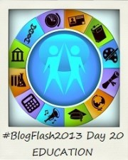 #BlogFlash2013 (March): Day 20 - Education