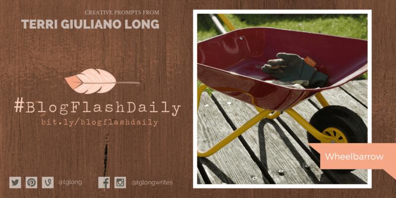 #BlogFlashDaily Writing Prompt: Wheelbarrow