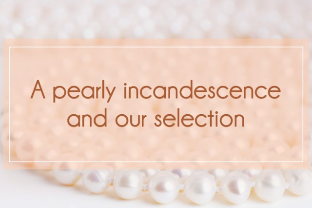 A-pearly-incandescence-and-our-selection-for-blog
