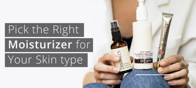 Right moisturizer for your skin type