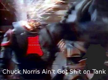 Chuck Norris ain't got shit on Tank