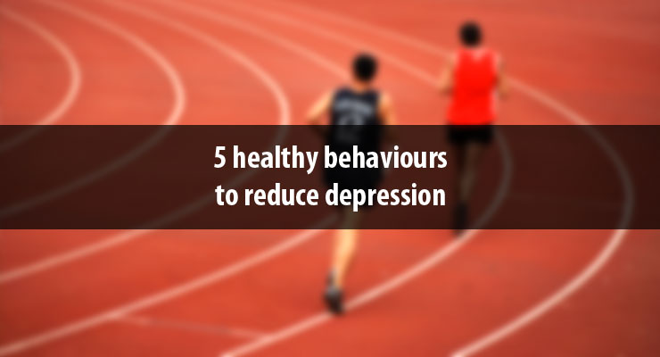 5 healthy behaviours to reduce depression
