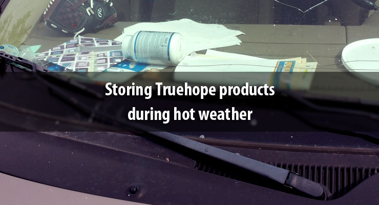 Storing Truehope products during hot weather