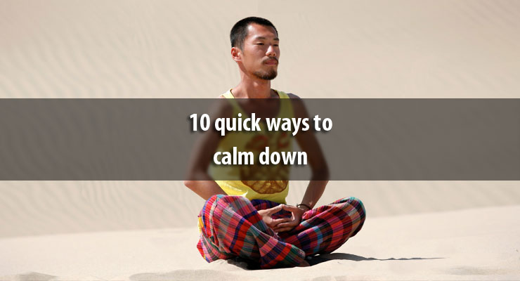 10 quick ways to calm down