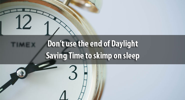 Don't use the end of Daylight Saving Time to skimp on sleep