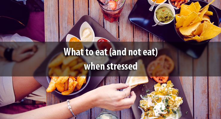 What to eat (and not eat) when stressed