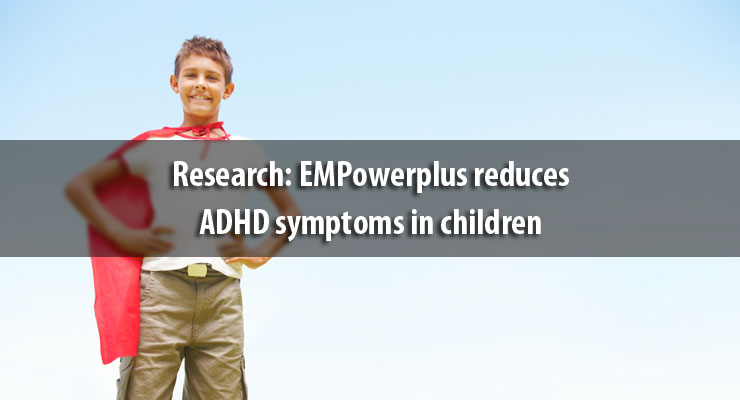 Research shows EMPowerplus reduces ADHD symptoms in children