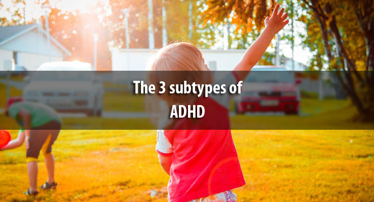 The 3 subtypes of ADHD