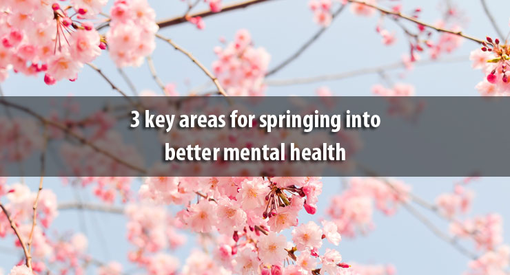 3 key areas for springing into better mental health