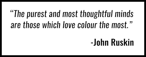 The purest and most thoughtful minds are those which love color the most