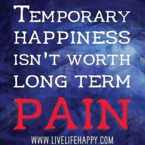 temporaryhappinesslongtermpain