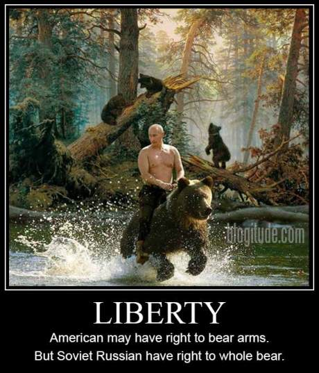 "Vladimir Putin Riding Bear.  ""Liberty. American may have right bear arms. But Soviet Russian have right to whole bear."""