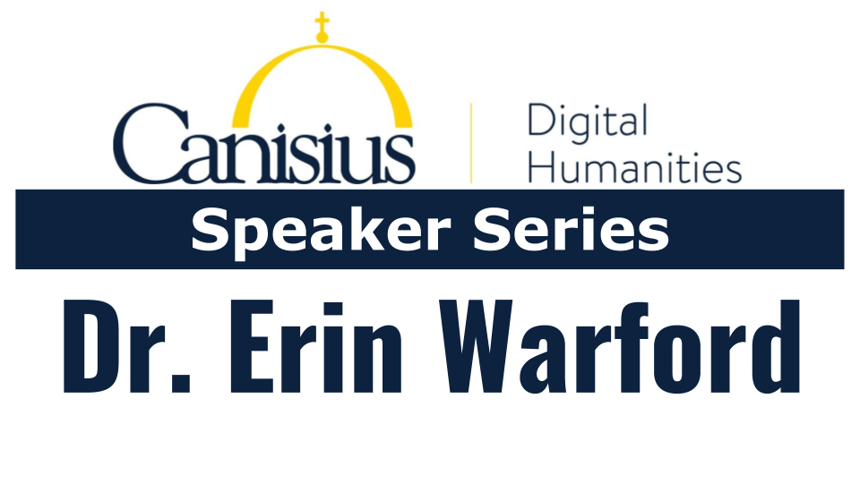 Digital Humanities Speaker Series – Dr. Erin Warford