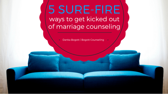 Surefire Ways to get kicked out of marriage counseling