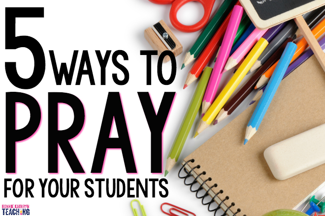 5 Ways Teachers Can Pray for Students