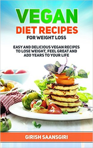 Book Cover: Vegan Cookbook to Lose Weight: Easy and Delicious Vegan Recipes to Lose Weight, Feel Great and Add Years to Your Life by Girish Saansgiri