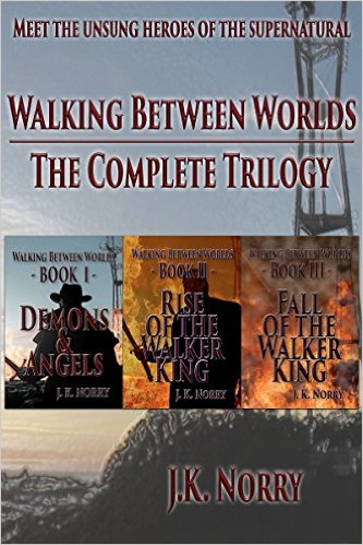 Book Cover: Walking Between Worlds: The Complete Trilogy by J.K. Norry