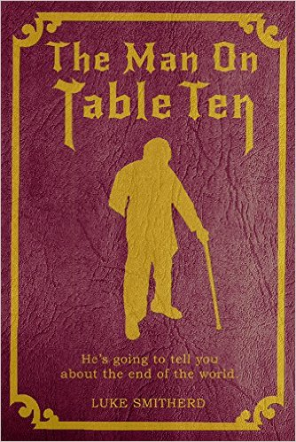 Book Cover: THE MAN ON TABLE TEN by Luke Smitherd