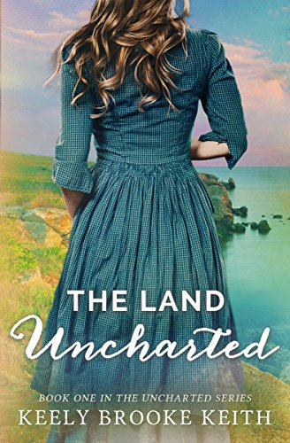 Book Cover: The Land Uncharted by Keely Brooke Keith