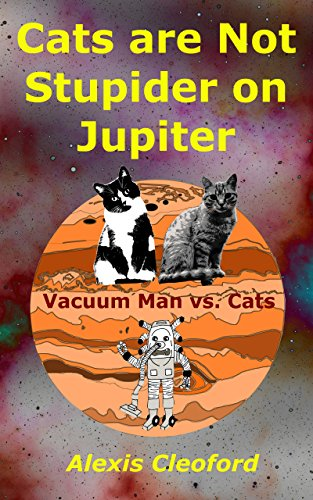 Book Cover: Cats are Not Stupider on Jupiter by Alexis Cleoford