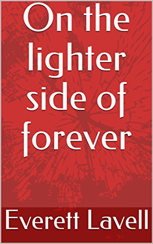 Book Cover: On The Lighter Side Of Forever by Everett Lavell