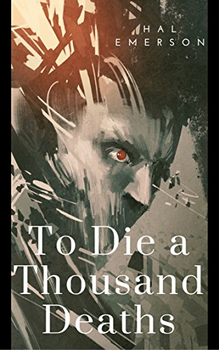 Book Cover: To Die a Thousand Deaths by Hal Emerson