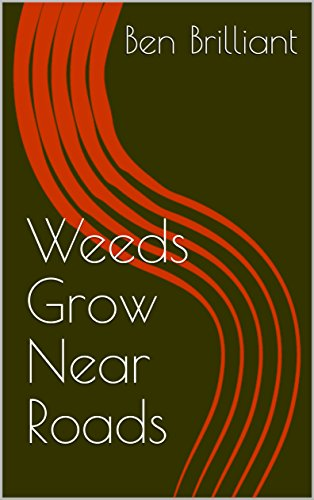 Weeds grow near roads by Ben Brilliant