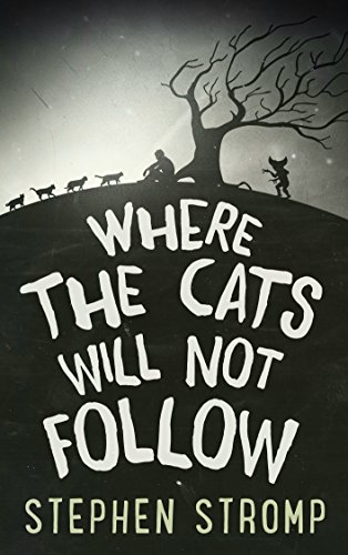 Where the cats will not follow by Stephen Stromp