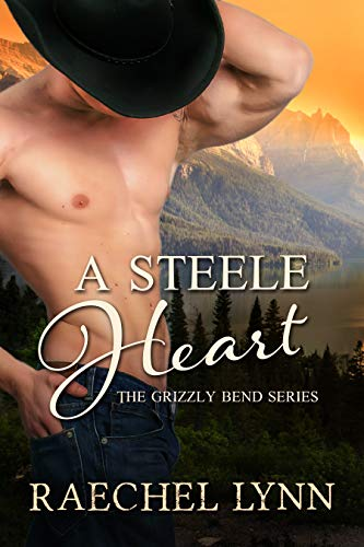 A Steele Heart (The Grizzly Bend Series Book 2) by Raechel Lynn