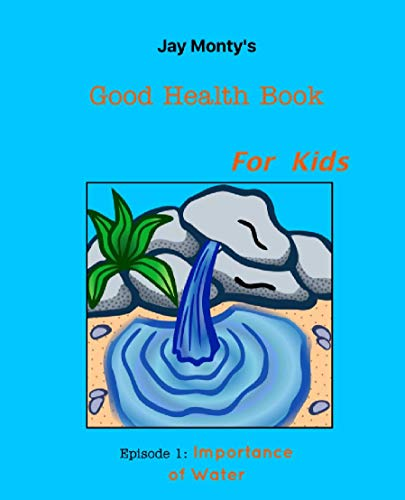 Jay Montys Good Health Book For Kids Importance of Water by Jameson C. Montgomery