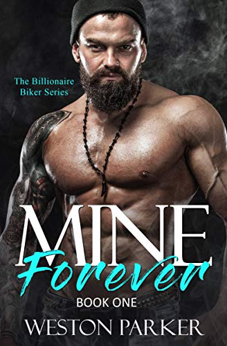 Mine Forever #1 (The Billionaire Biker Series) by Weston Parker