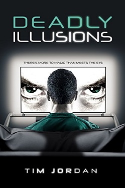 Deadly Illusions Theres More To Magic Than Meets The Eye by Tim Jordan