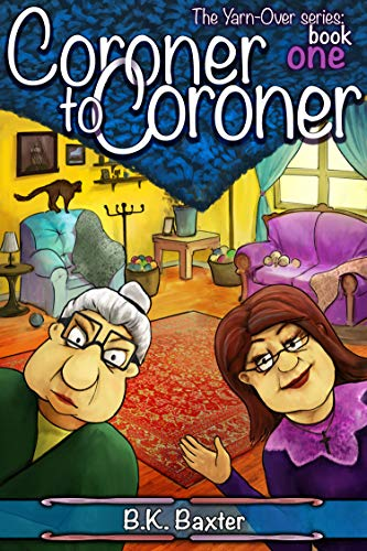 Coroner To Coroner (The Yarn-Over Series Book 1) by B.K. Baxter