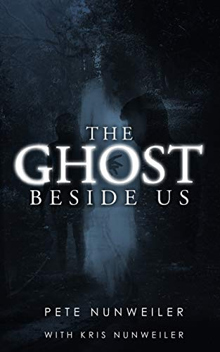 The Ghost Beside Us (The Ghost Between Us Book 2) by Pete Nunweiler and Kris Nunweiler