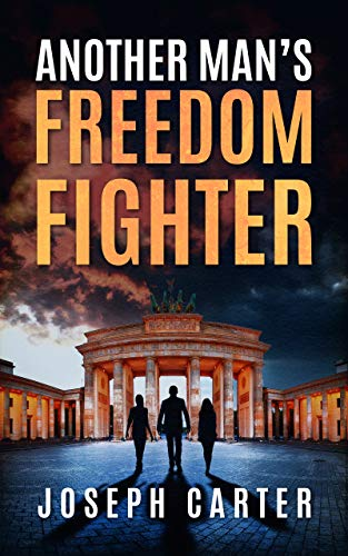 Another Man's Freedom Fighter by Joseph Carter
