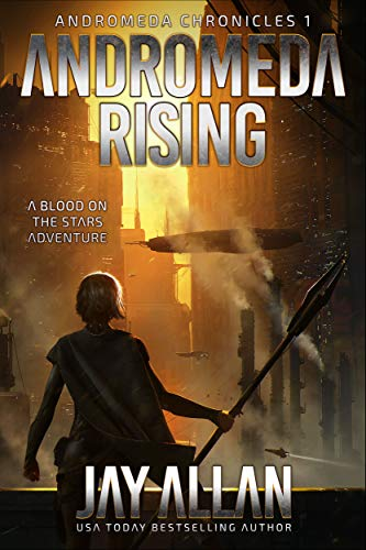 Andromeda Rising A Blood on the Stars Adventure (Andromeda Chronicles Book 1) by Jay Allan