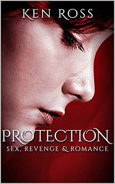 PROTECTION: sex, revenge and romance by Ken Ross