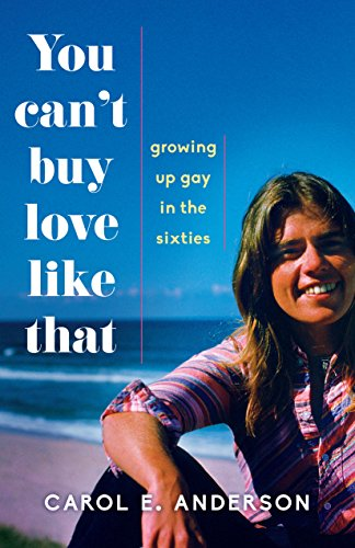 You Can't Buy Love Like That - Growing Up Gay in the Sixties by Carol E. Anderson