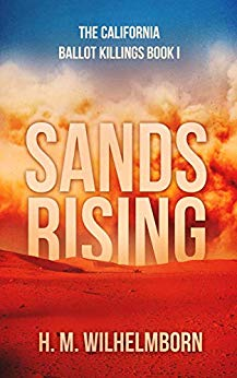 Sands Rising: The California Ballot Killings Book I by H. M. Wilhelmborn