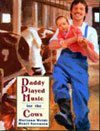 Daddy Played Music for the Cows