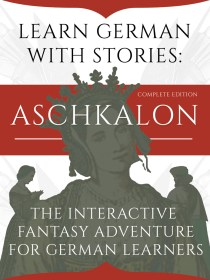 Learn German With Stories: Aschkalon (Complete Edition) – The Interactive Fantasy Adventure For German Learners