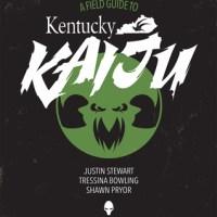 KENTUCKY KAIJU by Justin Stewart, Tressina Bowling & Shawn Pryor – Review