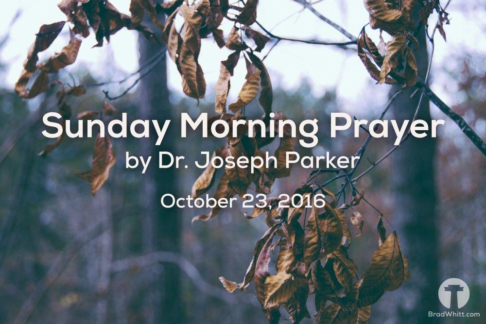 Sunday Morning Prayer by Dr. Joseph Parker – October 23, 2016