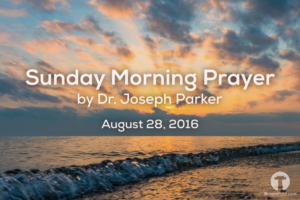 Sunday Morning Prayer – August 28, 2016