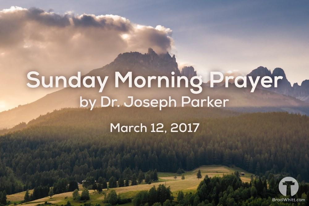 Sunday Morning Prayer by Dr. Joseph Parker – March 12, 2017