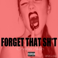 "[ Video ] Chase Allen ""Forget That Sh*t"""