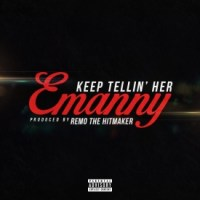 """Emanny """"Keep Tellin' HER"""" (prod by Reemo The Hitmaker)"""